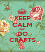 KEEP CALM AND DO CRAFTS - Personalised Poster A1 size