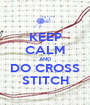 KEEP CALM AND DO CROSS STITCH - Personalised Poster A1 size