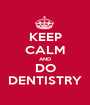 KEEP CALM AND DO DENTISTRY - Personalised Poster A1 size