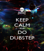 KEEP CALM AND DO DUBSTEP - Personalised Poster A1 size