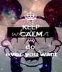 KEEP CALM AND do  ever you want - Personalised Poster A1 size