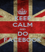 KEEP CALM AND DO FACEBOOK - Personalised Poster A1 size