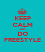 KEEP CALM AND DO FREESTYLE - Personalised Poster A1 size
