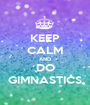 KEEP CALM AND DO GIMNASTICS - Personalised Poster A1 size