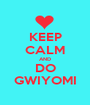 KEEP CALM AND DO GWIYOMI - Personalised Poster A1 size
