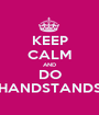 KEEP CALM AND DO HANDSTANDS - Personalised Poster A1 size