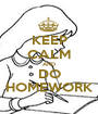 KEEP CALM AND DO HOMEWORK - Personalised Poster A1 size