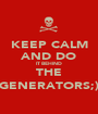 KEEP CALM AND DO IT BEHIND THE GENERATORS;) - Personalised Poster A1 size