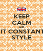 KEEP CALM AND DO IT CONSTANTINE STYLE - Personalised Poster A1 size