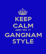 KEEP CALM AND DO IT GANGNAM STYLE - Personalised Poster A1 size