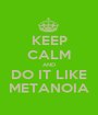KEEP CALM AND DO IT LIKE METANOIA - Personalised Poster A1 size