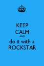 KEEP CALM AND do it with a ROCKSTAR - Personalised Poster A1 size