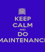 KEEP CALM AND DO MAINTENANCE - Personalised Poster A1 size