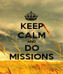 KEEP CALM AND DO MISSIONS - Personalised Poster A1 size