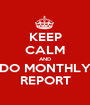 KEEP CALM AND DO MONTHLY REPORT - Personalised Poster A1 size