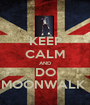 KEEP CALM AND DO MOONWALK  - Personalised Poster A1 size