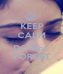 KEEP CALM AND DO Not  FORGET - Personalised Poster A1 size
