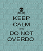 KEEP CALM AND DO NOT OVERDO  - Personalised Poster A1 size