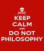 KEEP CALM AND DO NOT PHILOSOPHY - Personalised Poster A1 size