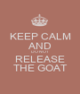 KEEP CALM AND DO NOT RELEASE THE GOAT - Personalised Poster A1 size