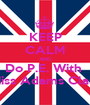KEEP CALM AND Do P.E. With  Miss Adams Class - Personalised Poster A1 size