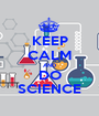 KEEP CALM AND DO SCIENCE - Personalised Poster A1 size