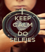 KEEP CALM AND DO SELFIES - Personalised Poster A1 size
