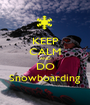 KEEP CALM AND DO Snowboarding - Personalised Poster A1 size