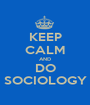 KEEP CALM AND DO SOCIOLOGY - Personalised Poster A1 size