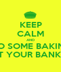 KEEP CALM AND DO SOME BAKING NOT YOUR BANKING - Personalised Poster A1 size