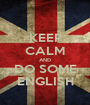 KEEP CALM AND DO SOME ENGLISH - Personalised Poster A1 size