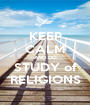 KEEP CALM AND DO STUDY of RELIGIONS - Personalised Poster A1 size