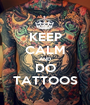 KEEP CALM AND DO TATTOOS - Personalised Poster A1 size