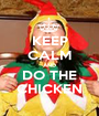 KEEP CALM AND DO THE CHICKEN - Personalised Poster A1 size