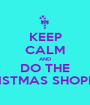 KEEP CALM AND DO THE CHRISTMAS SHOPPING - Personalised Poster A1 size