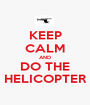 KEEP CALM AND DO THE HELICOPTER - Personalised Poster A1 size