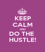 KEEP CALM AND DO THE  HUSTLE! - Personalised Poster A1 size