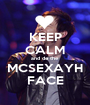 KEEP CALM and do the MCSEXAYH FACE - Personalised Poster A1 size