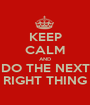KEEP CALM AND DO THE NEXT RIGHT THING - Personalised Poster A1 size