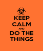 KEEP CALM AND DO THE THINGS - Personalised Poster A1 size