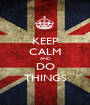 KEEP CALM AND DO THINGS - Personalised Poster A1 size
