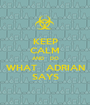 KEEP CALM AND   DO WHAT   ADRIAN SAYS - Personalised Poster A1 size