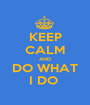 KEEP CALM AND  DO WHAT  I DO  - Personalised Poster A1 size