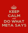 KEEP CALM AND DO WHAT META SAYS - Personalised Poster A1 size