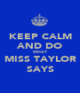 KEEP CALM AND DO WHAT MISS TAYLOR SAYS - Personalised Poster A1 size