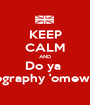 KEEP CALM AND Do ya  geography 'omework - Personalised Poster A1 size