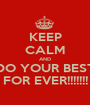KEEP CALM AND DO YOUR BEST FOR EVER!!!!!!! - Personalised Poster A1 size