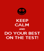 KEEP CALM AND DO YOUR BEST ON THE TEST! - Personalised Poster A1 size