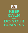 KEEP CALM AND DO YOUR BUSINESS - Personalised Poster A1 size