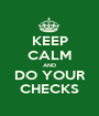 KEEP CALM AND DO YOUR CHECKS - Personalised Poster A1 size